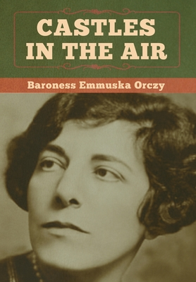 Castles in the Air - Orczy, Baroness Emmuska