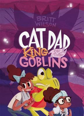 Cat Dad, King of the Goblins - Wilson, Britt