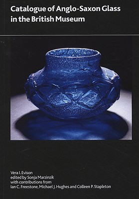 Catalogue of Anglo-Saxon Glass in the British Museum - Evison, Vera I