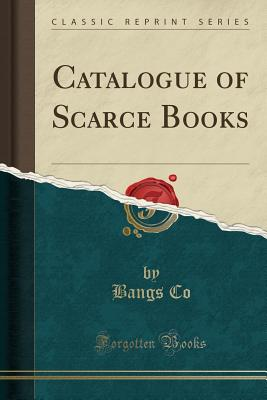 Catalogue of Scarce Books (Classic Reprint) - Co, Bangs