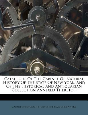 Catalogue of the Cabinet of Natural History of the State of New York, and of the Historical and Antiquarian Collection Annexed Thereto... - Cabinet of Natural History of the State (Creator)