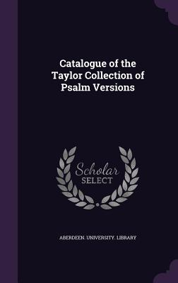 Catalogue of the Taylor Collection of Psalm Versions - Aberdeen University Library (Creator)