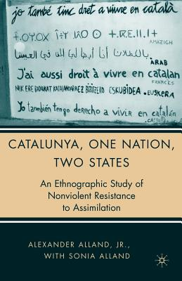 Catalunya, One Nation, Two States: An Ethnographic Study of Nonviolent Resistance to Assimilation - Alland, A