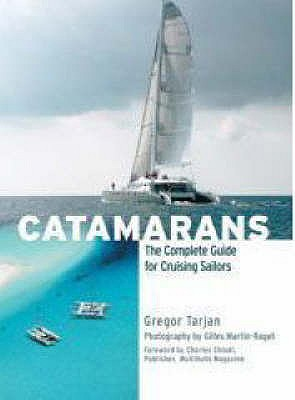 Catamarans: The Complete Guide for Cruising Sailors - Tarjan, Gregor