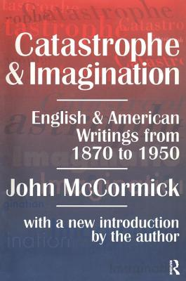 Catastrophe and Imagination: English and American Writings from 1870 to 1950 - McCormick, John