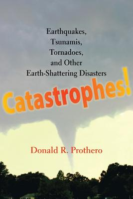 Catastrophes!: Earthquakes, Tsunamis, Tornadoes, and Other Earth-Shattering Disasters - Prothero, Donald R