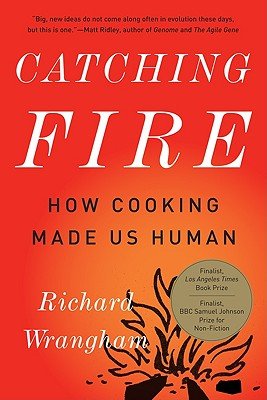 Catching Fire: How Cooking Made Us Human - Wrangham, Richard