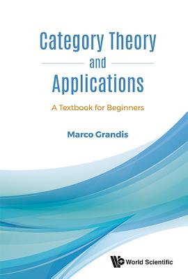 Category Theory And Applications: A Textbook For Beginners - Grandis, Marco
