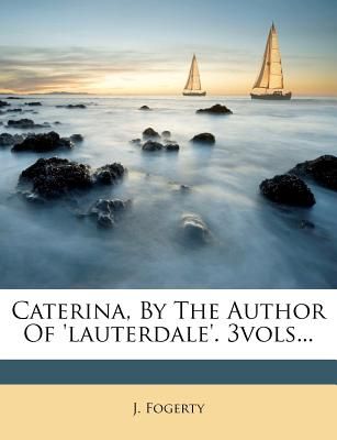 Caterina, by the Author of 'Lauterdale'. 3vols... - Fogerty, J
