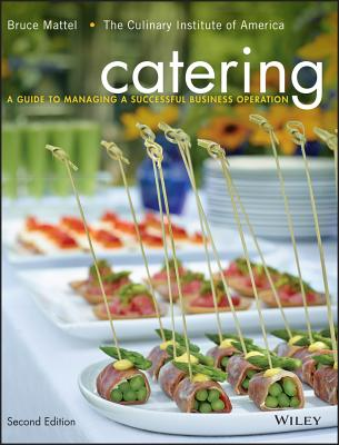 Catering: A Guide to Managing a Successful Business Operation - Mattel, Bruce, and The Culinary Institute of America (CIA)