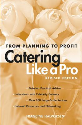 Catering Like a Pro: From Planning to Profit - Halvorsen, Francine