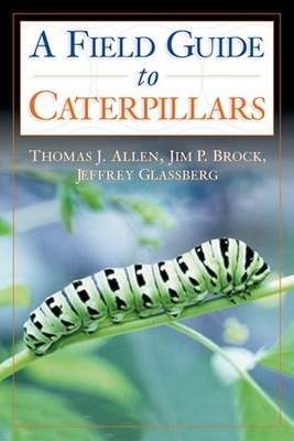 Caterpillars in the Field and Garden: A Field Guide to the Butterfly Caterpillars of North America - Allen, Thomas J, and Brock, Jim P, and Glassberg, Jeffrey, President