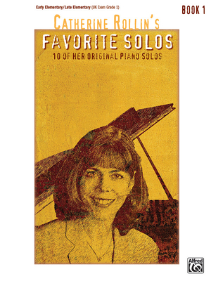 Catherine Rollin's Favorite Solos, Bk 1: 10 of Her Original Piano Solos - Rollin, Catherine (Composer)