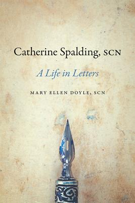 Catherine Spalding, Scn: A Life in Letters - Doyle, Mary Ellen
