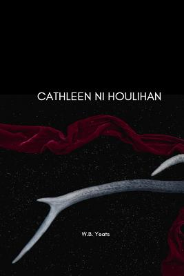 Cathleen Ni Houlihan - Yeats, W B