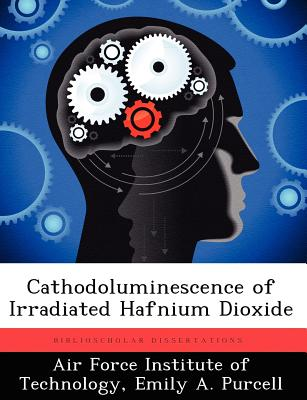 Cathodoluminescence of Irradiated Hafnium Dioxide - Purcell, Emily A