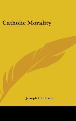 Catholic Morality - Schade, Joseph I
