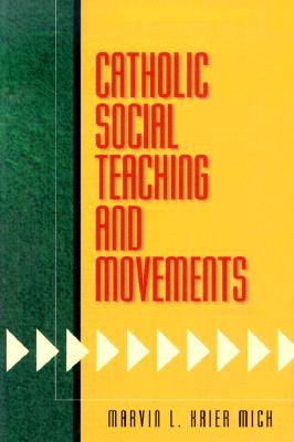 Catholic Social Teaching and Movements - Mich, Marvin L Krier, S.T.D.
