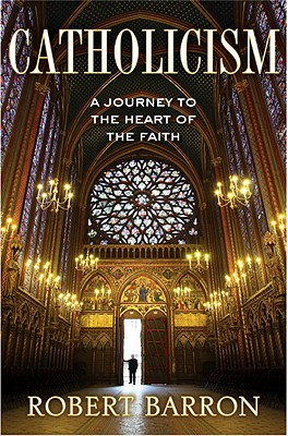 Catholicism: A Journey to the Heart of the Faith - Barron, Robert, Fr.