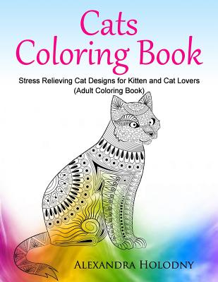 Cats Coloring Book Stress Relieving Cat Designs For Kitten And Cat Lovers Adult Coloring Book