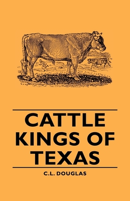 Cattle Kings of Texas - Douglas, C L