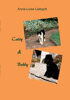 Catty & Bobby - Liebgott, Anna-Luise