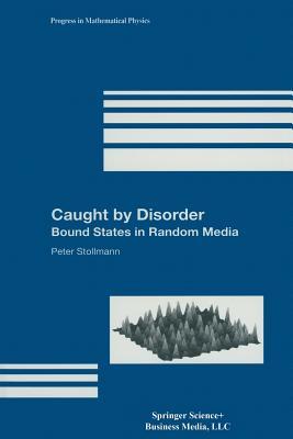 Caught by Disorder: Bound States in Random Media - Stollmann, Peter