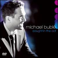 Caught in the Act - Michael Bublé