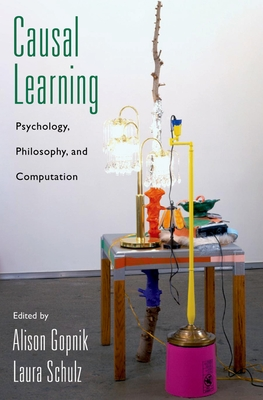 Causal Learning: Psychology, Philosophy, and Computation - Gopnik, Alison (Editor), and Schulz, Laura (Editor)