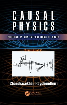 Causal Physics: Photons by Non-Interactions of Waves - Roychoudhuri, Chandrasekhar