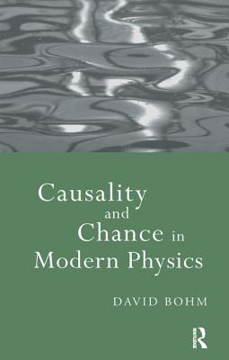 Causality and Chance in Modern Physics - Bohm, David