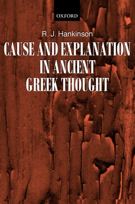 Cause and Explanation in Ancient Greek Thought - Hankinson, R J, Professor