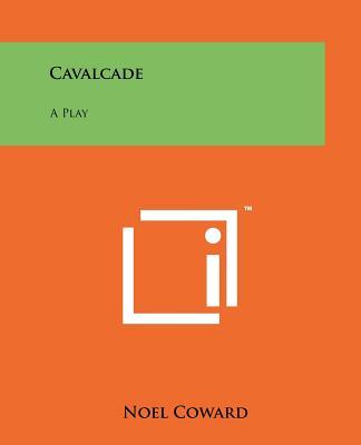 Cavalcade - Coward, Noel, Sir