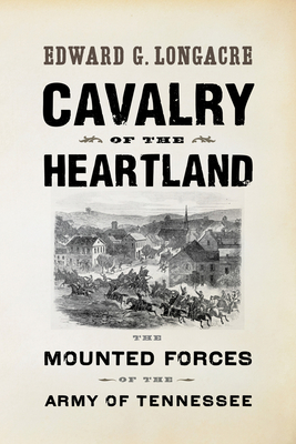 Cavalry of the Heartland: The Mounted Forces of the Army of Tennessee - Longacre, Edward G