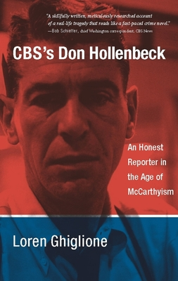 CBS's Don Hollenbeck: An Honest Reporter in the Age of McCarthyism - Ghiglione, Loren, Professor