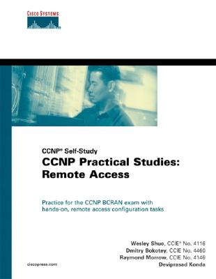 CCNP Practical Studies: Remote Access: CCNP Self-Study - Shuo, Wesley, and Bokotey, Dmitry, and Konda, Deviprasad