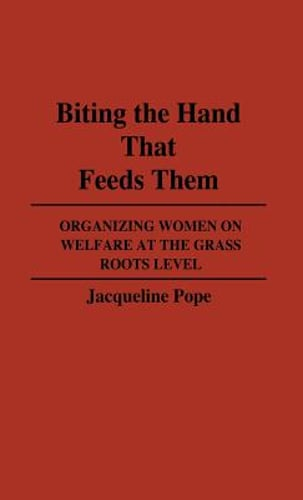 Biting the Hand That Feeds Them: Organizing Women on Welfare at the Grass Roots