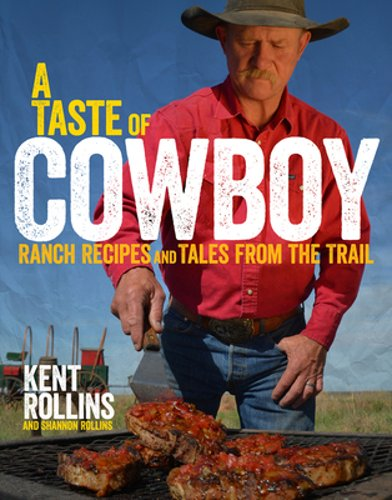 A Taste of Cowboy: Ranch Recipes and Tales from the Trail by
