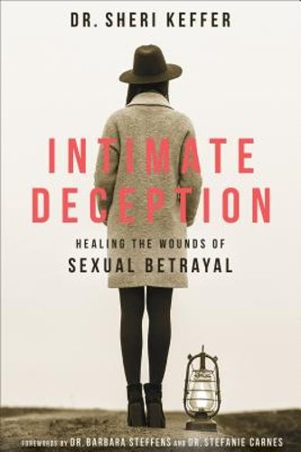 Intimate Deception: Healing the Wounds of Sexual Betrayal by Dr Sheri Keffer