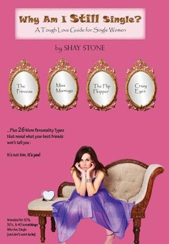 Why Am I Still Single A Tough Love Guide For Single Women By Shay