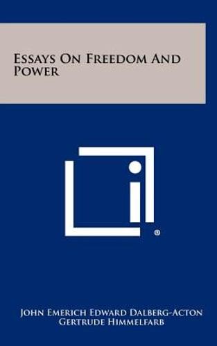 Essays On Freedom And Power By John Emerich Edward Dalberg Acton