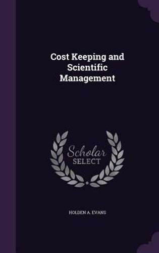 Cost Keeping and Scientific Management by Holden A Evans ...