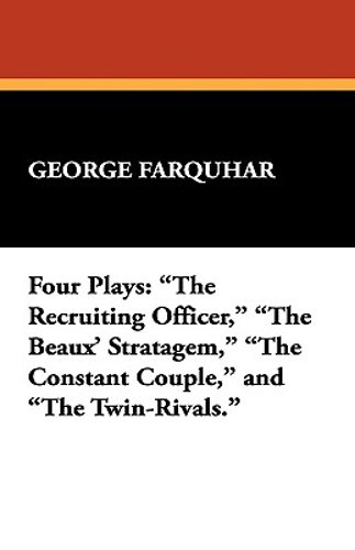Four Plays: The Recruiting Officer, the Beaux' Stratagem, the Constant Couple,