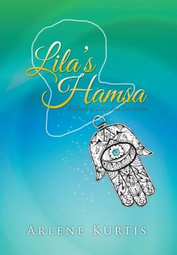 Lila-039-s-Hamsa-A-Novel-of-Love-and-Deception-by-Arlene-Kurtis-New