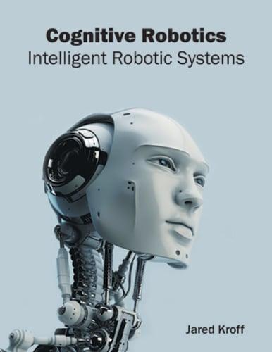 cognitive robotics intelligent robotic systems by jared kroff new Cognitive Robotics Retail 2016 image is loading cognitive robotics intelligent robotic systems by jared kroff
