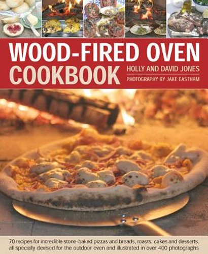 Wood-Fired Oven Cookbook: 70 Recipes for Incredible Stone-Ba