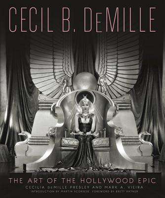 Cecil B. DeMille: The Art of the Hollywood Epic - Vieira, Mark (Foreword by), and Scorsese, Martin (Foreword by), and Ratner, Brett (Foreword by)