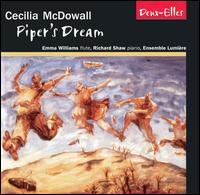 Cecilia McDowall: Piper's Dream - Emma Fielding (oboe); Emma Williams (flute); Ensemble Lumière; Fiona Cross (clarinet); Richard Shaw (piano)
