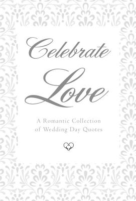 Celebrate Love: A Romantic Collection of Wedding Day Quotes - Eding, June