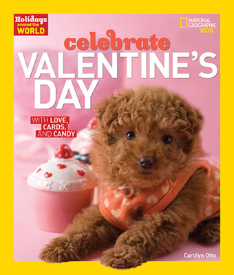Celebrate Valentine's Day: With Love, Cards, and Candy - Otto, Carolyn, and National Geographic Kids